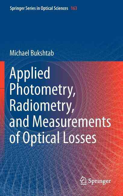 Applied Photometry, Radiometry, and Measurements of Optical Losses By Bukshtab, Michael